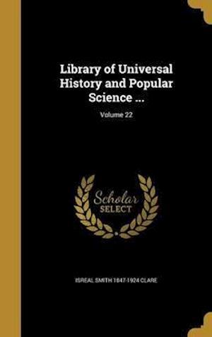 Bog, hardback Library of Universal History and Popular Science ...; Volume 22 af Isreal Smith 1847-1924 Clare