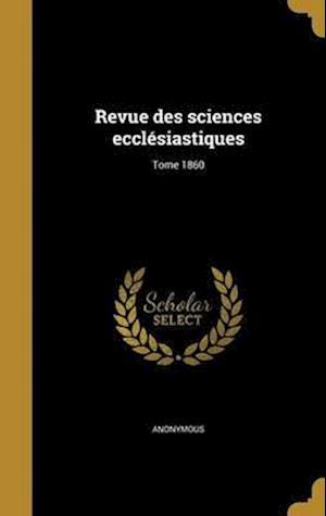 Bog, hardback Revue Des Sciences Ecclesiastiques; Tome 1860
