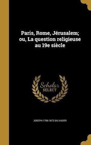 Paris, Rome, Jerusalem; Ou, La Question Religieuse Au 19e Siecle af Joseph 1796-1873 Salvador