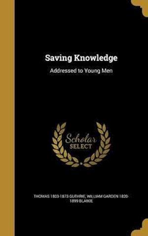 Bog, hardback Saving Knowledge af Thomas 1803-1873 Guthrie, William Garden 1820-1899 Blaikie