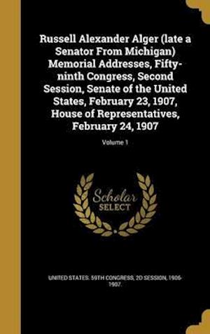 Bog, hardback Russell Alexander Alger (Late a Senator from Michigan) Memorial Addresses, Fifty-Ninth Congress, Second Session, Senate of the United States, February