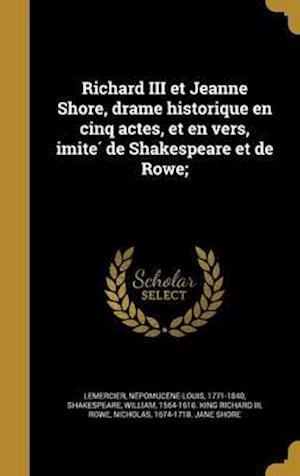 Bog, hardback Richard III Et Jeanne Shore, Drame Historique En Cinq Actes, Et En Vers, Imite de Shakespeare Et de Rowe;