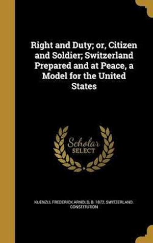Bog, hardback Right and Duty; Or, Citizen and Soldier; Switzerland Prepared and at Peace, a Model for the United States
