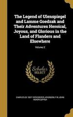 The Legend of Ulenspiegel and Lamme Goedzak and Their Adventures Heroical, Joyous, and Glorious in the Land of Flanders and Elsewhere; Volume 2 af Charles De 1827-1879 Coster, John Heron Lepper