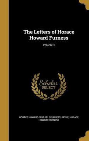 Bog, hardback The Letters of Horace Howard Furness; Volume 1 af Horace Howard 1833-1912 Furness