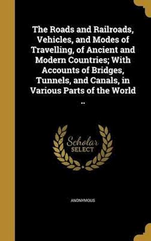 Bog, hardback The Roads and Railroads, Vehicles, and Modes of Travelling, of Ancient and Modern Countries; With Accounts of Bridges, Tunnels, and Canals, in Various