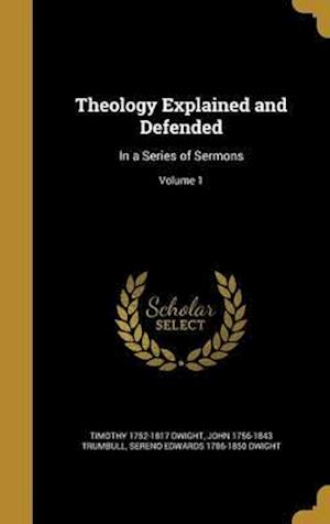Bog, hardback Theology Explained and Defended af Timothy 1752-1817 Dwight, Sereno Edwards 1786-1850 Dwight, John 1756-1843 Trumbull