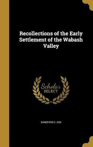 Bog, hardback Recollections of the Early Settlement of the Wabash Valley af Sandford C. Cox