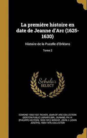 Bog, hardback La Premiere Histoire En Date de Jeanne D'Arc (1625-1630) af Edmond 1560-1631 Richer