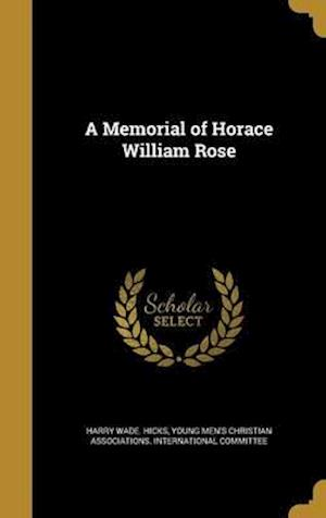 Bog, hardback A Memorial of Horace William Rose af Harry Wade Hicks