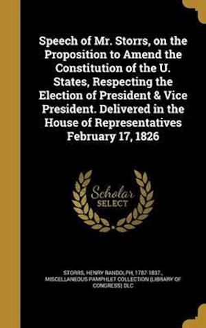 Bog, hardback Speech of Mr. Storrs, on the Proposition to Amend the Constitution of the U. States, Respecting the Election of President & Vice President. Delivered