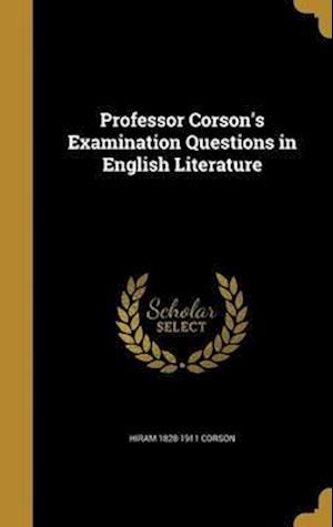 Bog, hardback Professor Corson's Examination Questions in English Literature af Hiram 1828-1911 Corson