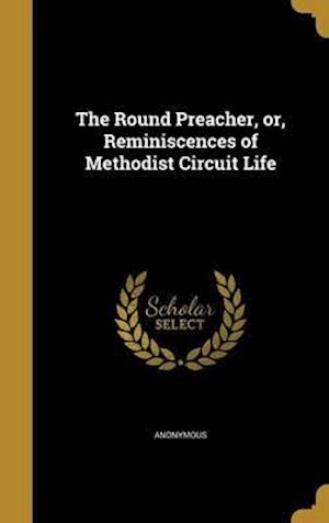 Bog, hardback The Round Preacher, Or, Reminiscences of Methodist Circuit Life