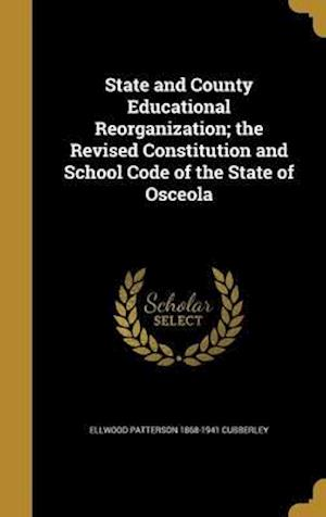 Bog, hardback State and County Educational Reorganization; The Revised Constitution and School Code of the State of Osceola af Ellwood Patterson 1868-1941 Cubberley