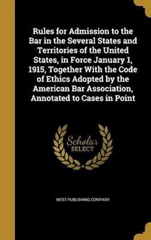 Bog, hardback Rules for Admission to the Bar in the Several States and Territories of the United States, in Force January 1, 1915, Together with the Code of Ethics