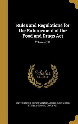 Bog, hardback Rules and Regulations for the Enforcement of the Food and Drugs ACT; Volume No.21