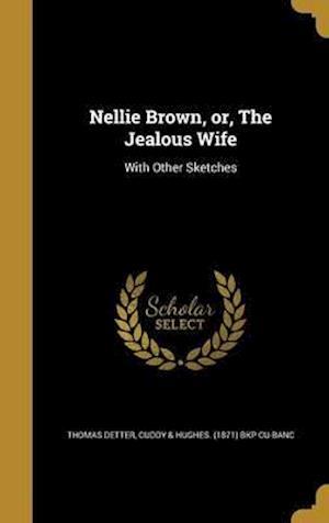 Bog, hardback Nellie Brown, Or, the Jealous Wife af Thomas Detter
