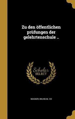 Bog, hardback Zu Den Offentlichen Prufungen Der Gelehrtenschule ..