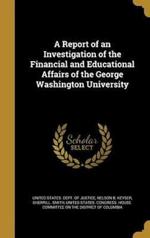Bog, hardback A Report of an Investigation of the Financial and Educational Affairs of the George Washington University af Nelson B. Keyser, Sherrill Smith