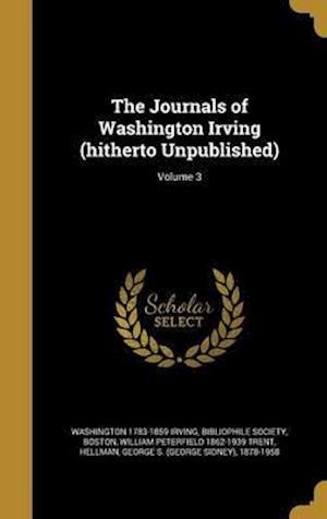 Bog, hardback The Journals of Washington Irving (Hitherto Unpublished); Volume 3 af William Peterfield 1862-1939 Trent, Washington 1783-1859 Irving