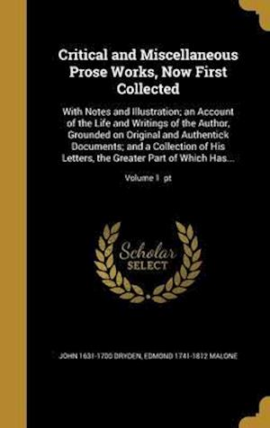 Bog, hardback Critical and Miscellaneous Prose Works, Now First Collected af John 1631-1700 Dryden, Edmond 1741-1812 Malone