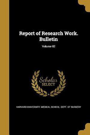 Bog, paperback Report of Research Work. Bulletin; Volume 02