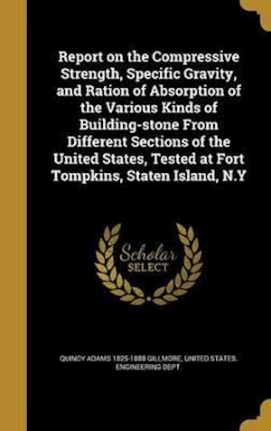 Bog, hardback Report on the Compressive Strength, Specific Gravity, and Ration of Absorption of the Various Kinds of Building-Stone from Different Sections of the U af Quincy Adams 1825-1888 Gillmore