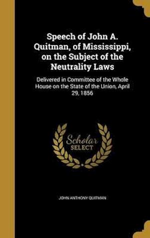 Bog, hardback Speech of John A. Quitman, of Mississippi, on the Subject of the Neutrality Laws af John Anthony Quitman