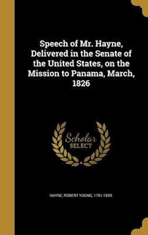 Bog, hardback Speech of Mr. Hayne, Delivered in the Senate of the United States, on the Mission to Panama, March, 1826