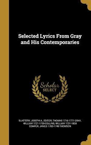 Bog, hardback Selected Lyrics from Gray and His Contemporaries af Thomas 1716-1771 Gray, William 1721-1759 Collins