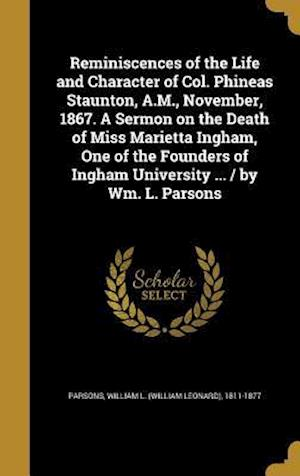 Bog, hardback Reminiscences of the Life and Character of Col. Phineas Staunton, A.M., November, 1867. a Sermon on the Death of Miss Marietta Ingham, One of the Foun