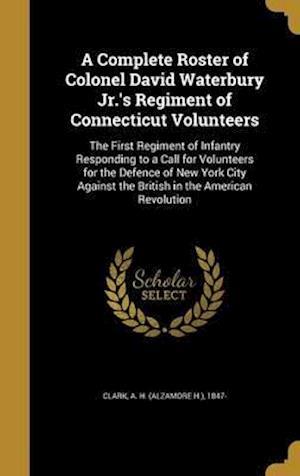 Bog, hardback A   Complete Roster of Colonel David Waterbury Jr.'s Regiment of Connecticut Volunteers