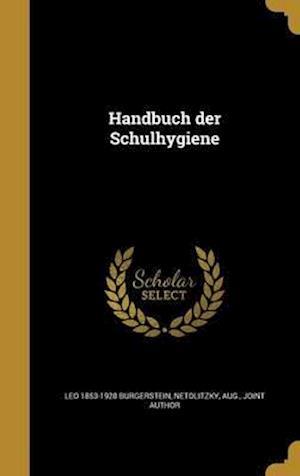 Handbuch Der Schulhygiene af Leo 1853-1928 Burgerstein