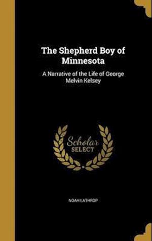 Bog, hardback The Shepherd Boy of Minnesota af Noah Lathrop