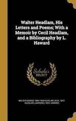 Walter Headlam, His Letters and Poems; With a Memoir by Cecil Headlam, and a Bibliography by L. Haward af Walter George 1866-1908 Headlam, Cecil 1872- Headlam, Lawrence 1878- Haward