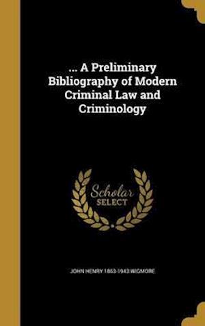 Bog, hardback ... a Preliminary Bibliography of Modern Criminal Law and Criminology af John Henry 1863-1943 Wigmore