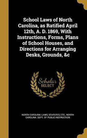 Bog, hardback School Laws of North Carolina, as Ratified April 12th, A. D. 1869, with Instructions, Forms, Plans of School Houses, and Directions for Arranging Desk