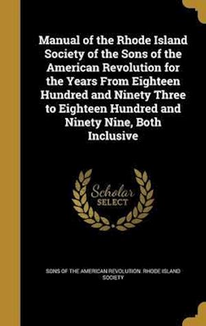 Bog, hardback Manual of the Rhode Island Society of the Sons of the American Revolution for the Years from Eighteen Hundred and Ninety Three to Eighteen Hundred and