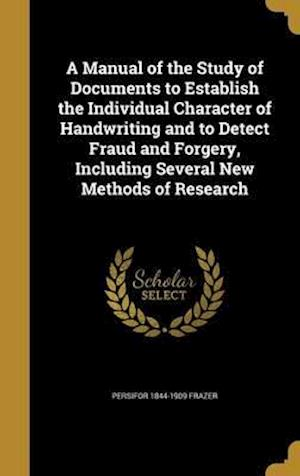 Bog, hardback A   Manual of the Study of Documents to Establish the Individual Character of Handwriting and to Detect Fraud and Forgery, Including Several New Metho af Persifor 1844-1909 Frazer