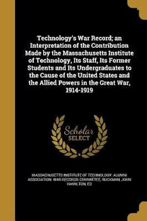 Bog, paperback Technology's War Record; An Interpretation of the Contribution Made by the Massachusetts Institute of Technology, Its Staff, Its Former Students and I