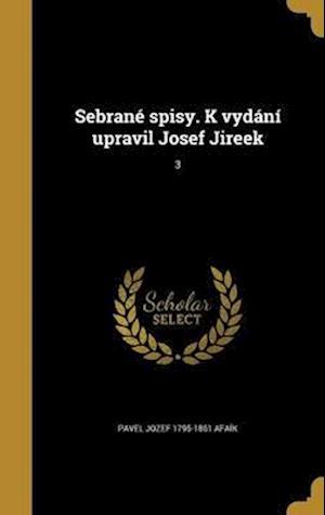 Bog, hardback Sebrane Spisy. K Vydani Upravil Josef Jireek; 3 af Pavel Jozef 1795-1861 Afaik
