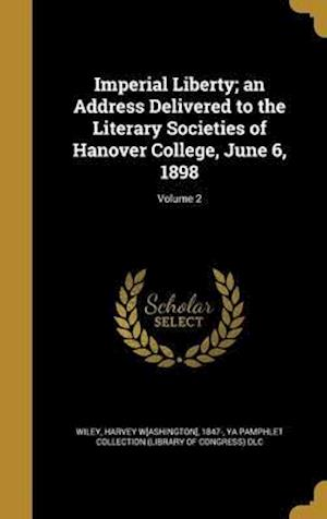 Bog, hardback Imperial Liberty; An Address Delivered to the Literary Societies of Hanover College, June 6, 1898; Volume 2