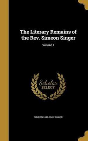 The Literary Remains of the REV. Simeon Singer; Volume 1 af Simeon 1848-1906 Singer