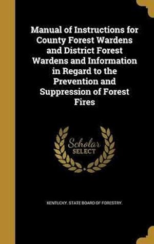 Bog, hardback Manual of Instructions for County Forest Wardens and District Forest Wardens and Information in Regard to the Prevention and Suppression of Forest Fir