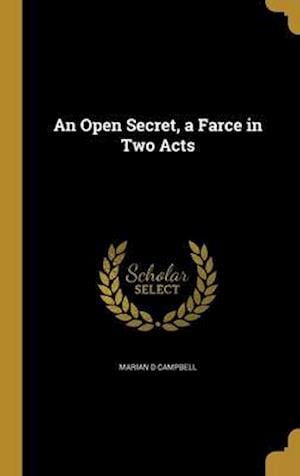Bog, hardback An Open Secret, a Farce in Two Acts af Marian D. Campbell