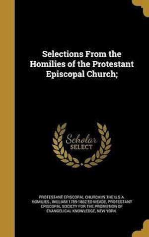 Bog, hardback Selections from the Homilies of the Protestant Episcopal Church; af William 1789-1862 Ed Meade