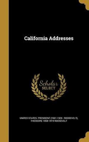 Bog, hardback California Addresses af Theodore 1858-1919 Roosevelt