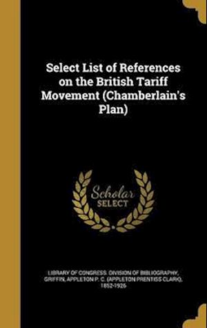 Bog, hardback Select List of References on the British Tariff Movement (Chamberlain's Plan)
