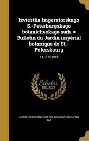 Bog, hardback Izviestiia Imperatorskago S.-Peterburgskago Botanicheskago Sada = Bulletin Du Jardin Imperial Botanique de St.-Petersbourg; 13, 1912-1913