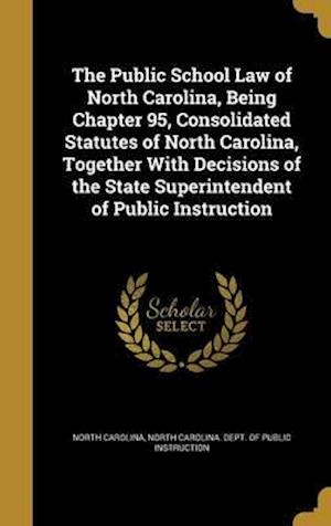 Bog, hardback The Public School Law of North Carolina, Being Chapter 95, Consolidated Statutes of North Carolina, Together with Decisions of the State Superintenden